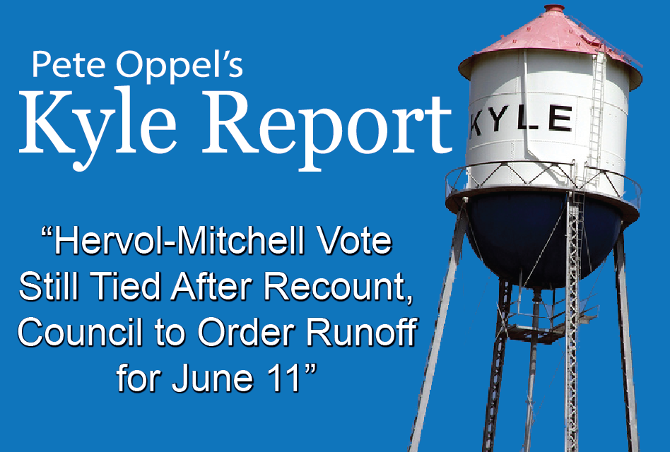 The Kyle Report: Hervol-Mitchell Vote Still Tied After Recount, Council to Order Runoff for June 11