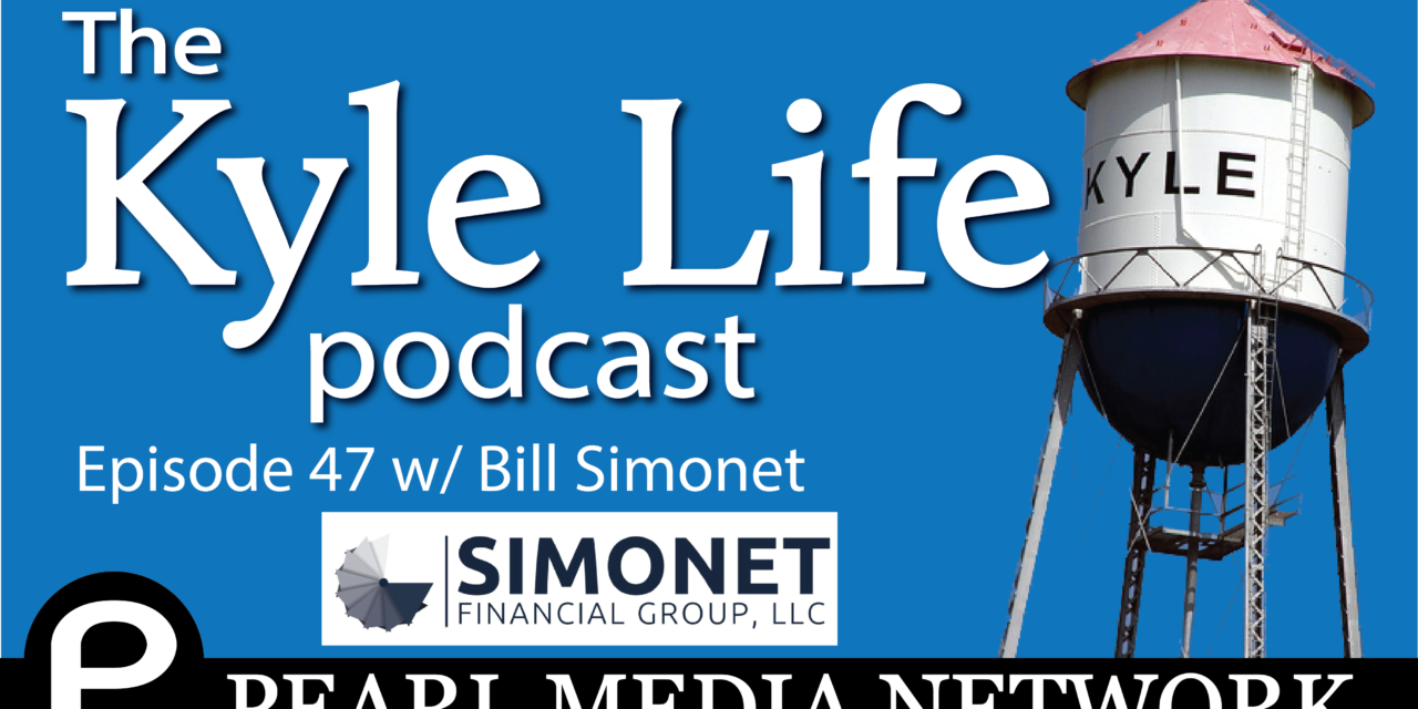 The Kyle Life Podcast – Episode 47 w/ Bill Simonet of Simonet Financial Group