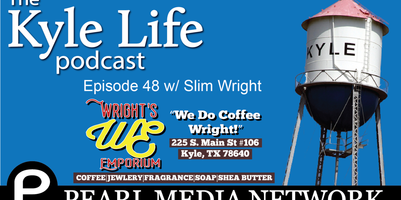 The Kyle Life Podcast – Episode 48 w/ Slim Wright of Wright's Emporium