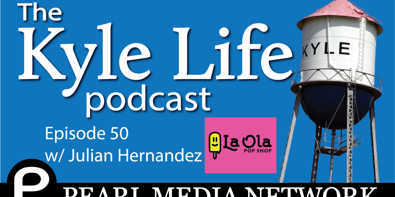 The Kyle Life Podcast – Episode 50 w/ Julian Hernandez of La Ola Pop Shop