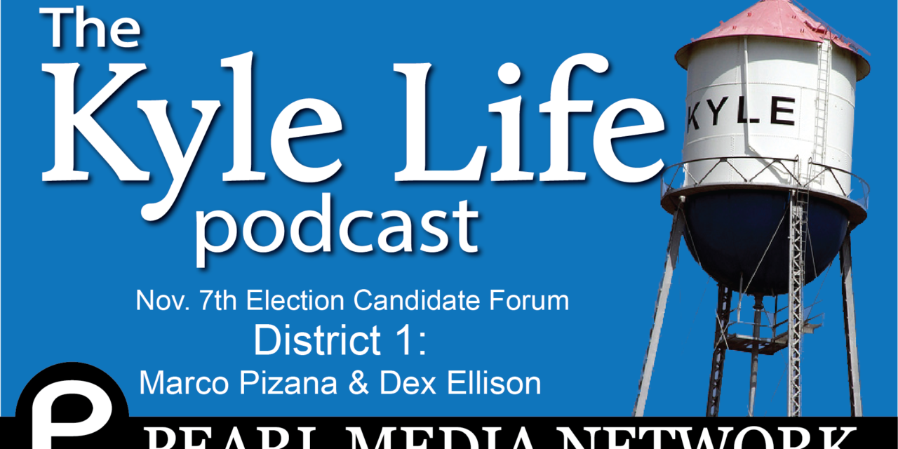 Nov 7 City of Kyle Election Candidate Forum – District 1: Marco Pizana & Dex Ellison
