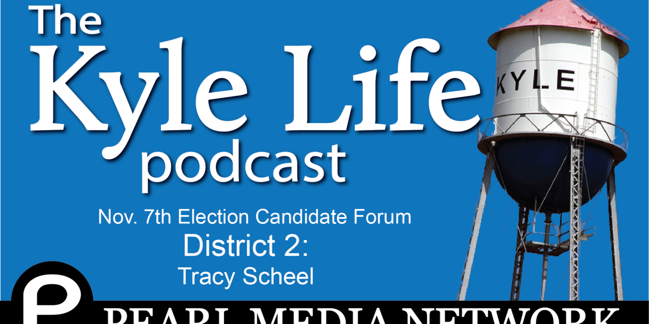 Nov 7 City of Kyle Election Candidate Forum – District 2: Tracy Scheel (unopposed)