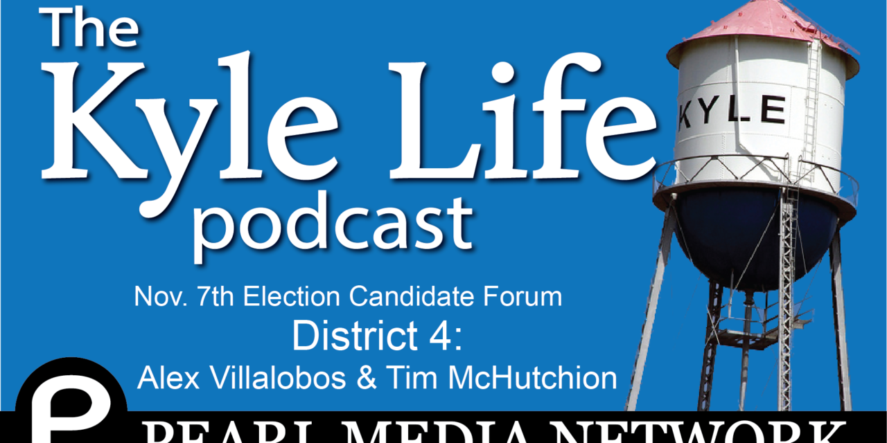 Nov 7 City of Kyle Election Candidate Forum – District 4: Alex Villalobos and Tim McHutchion
